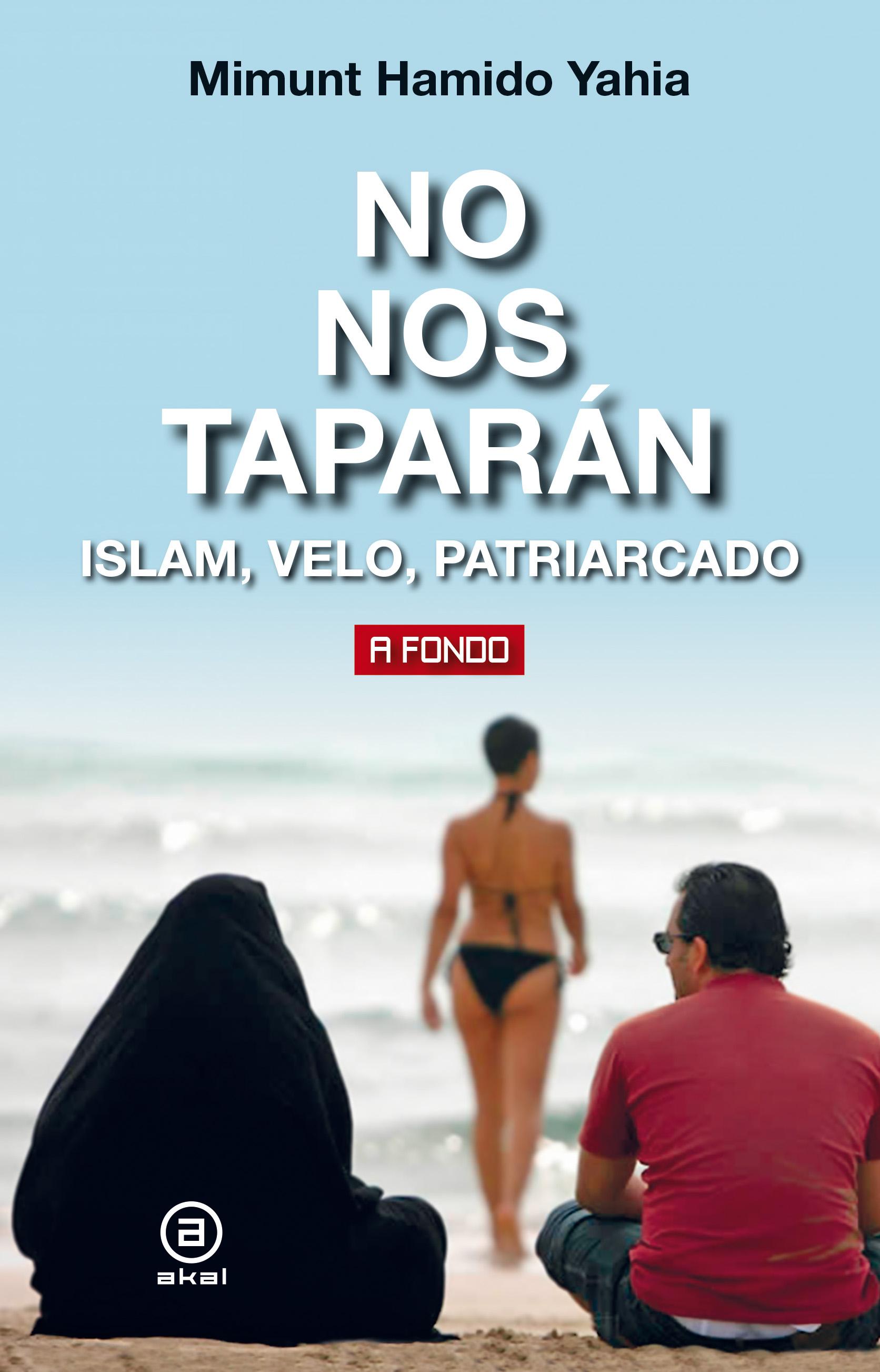 No nos taparán. Islam, velo, patriarcado - Akal