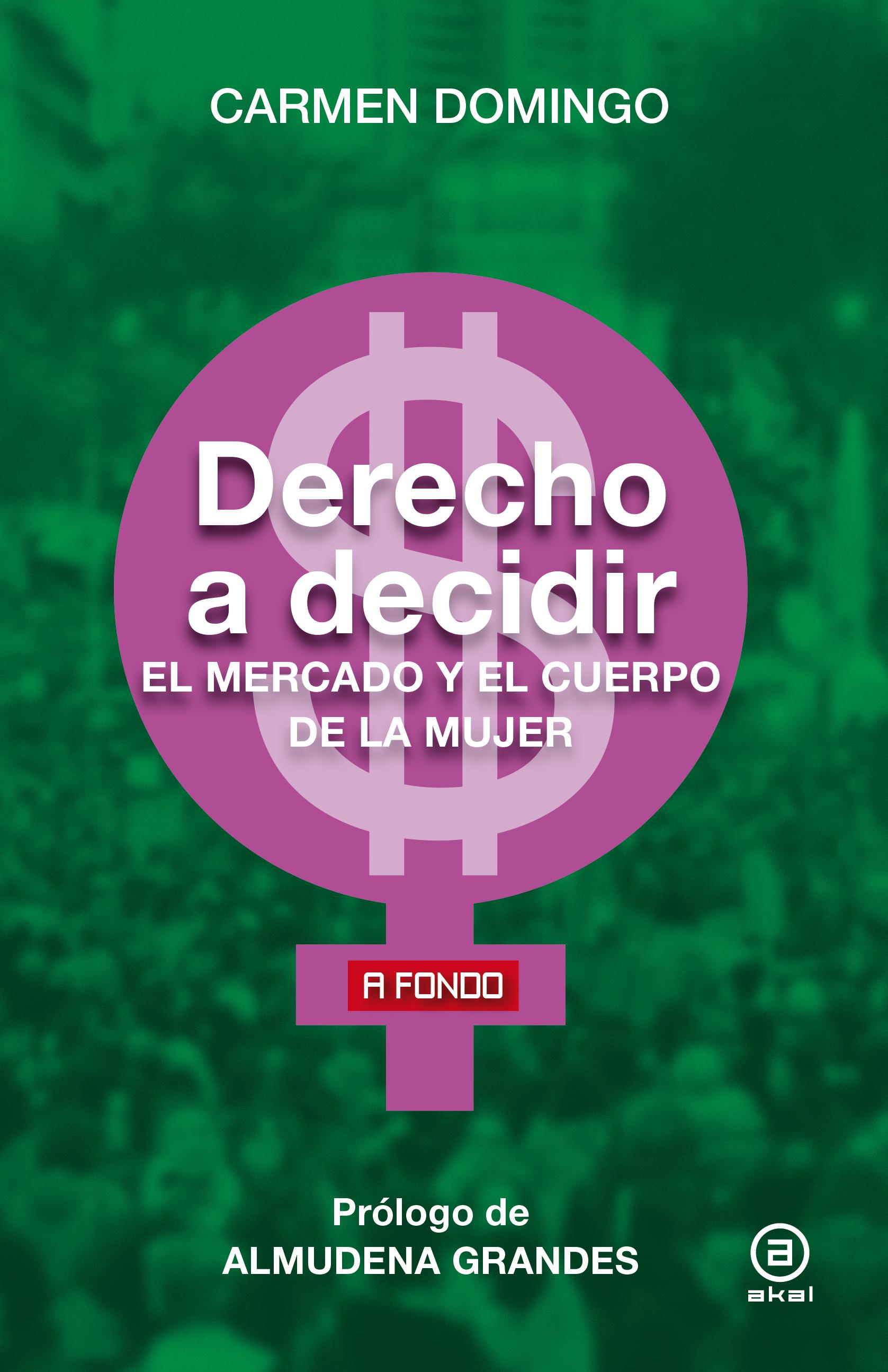 Derecho a decidir. El mercado y el cuerpo de la mujer - Akal