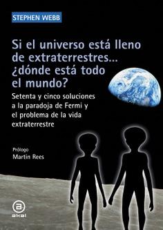 Si el universo está lleno de extraterrestres... ¿dónde está todo el mundo?.  Setenta y cinco soluciones a la paradoja de Fermi y el problema de la vida  extraterrestre - Akal